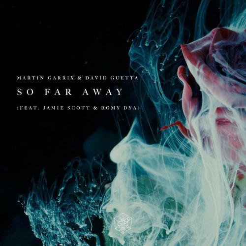 MARTIN GARRIX & DAVID GUETTA feat. JAMIE SCOTT & ROMY DYA: So Far Away