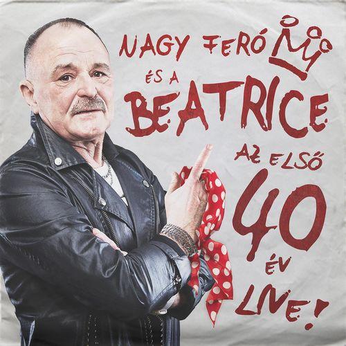 NAGY FERÓ ÉS A BEATRICE: Az első 40 év Live!