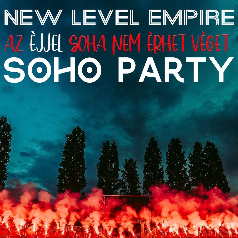 NEW LEVEL EMPIRE x SOHO PARTY: Az éjjel soha nem érhet véget