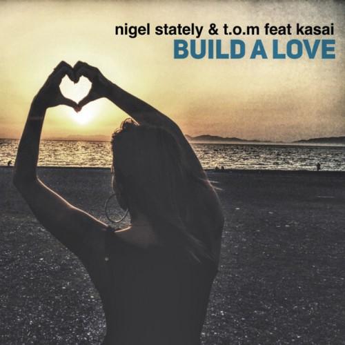 NIGEL STATELY & T.O.M feat. KASAI: Build A Love