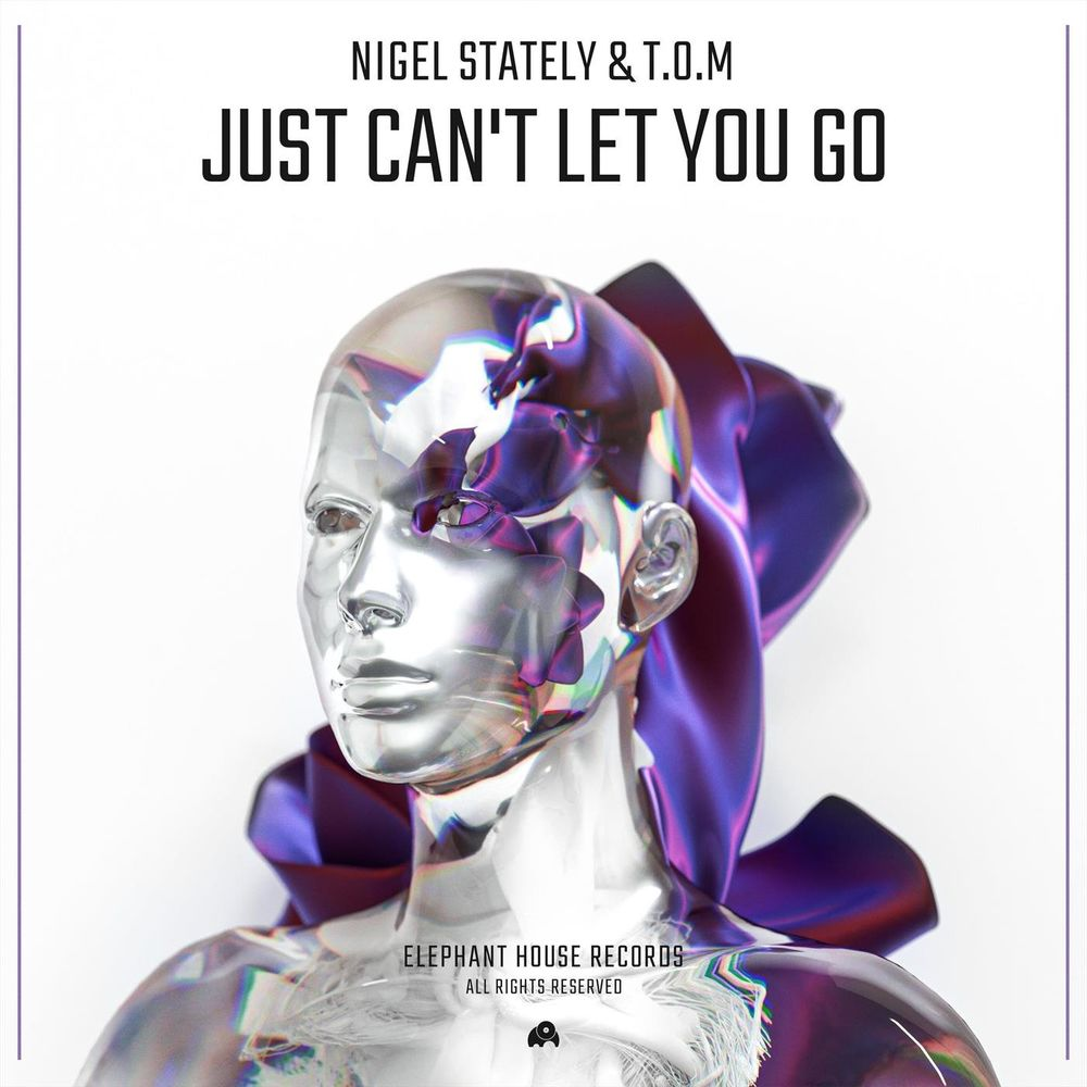 NIGEL STATELY & T.O.M: Just Can't Let You Go