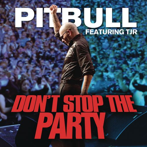 PITBULL feat. TJR: Don't Stop The Party