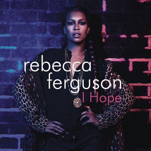 REBECCA FERGUSON: I Hope