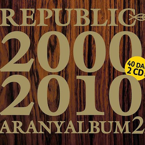 REPUBLIC: Aranyalbum 2. - 2000-2010