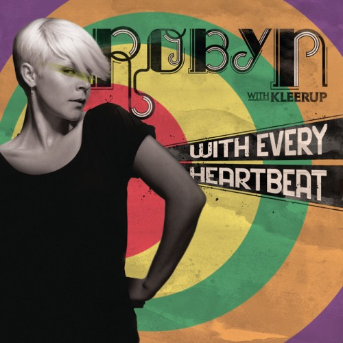 ROBYN with KLEERUP: With Every Heartbeat