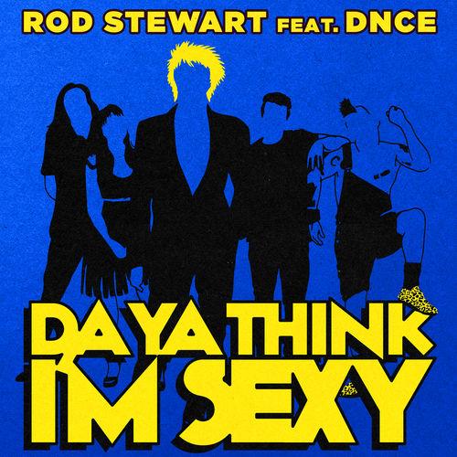 ROD STEWART feat. DNCE: Da Ya Think I'm Sexy