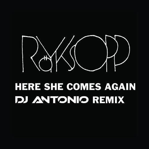 RÖYKSOPP feat. JAMIE IRREPRESSIBLE: Here She Comes Again