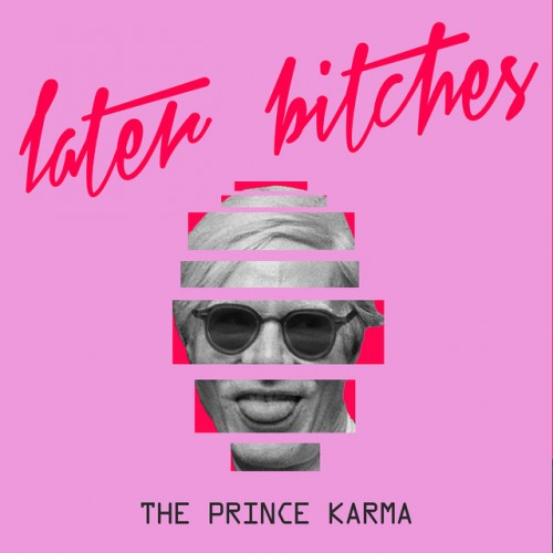 THE PRINCE KARMA: Later Bitches