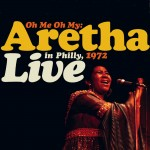 ARETHA FRANKLIN: Oh Me Oh My: Live In Philly, 1972