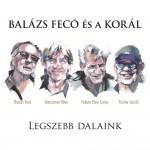 BALÁZS FECÓ és a KORÁL: Legszebb dalaink
