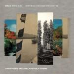 BRAD MEHLDAU / ORPHEUS CHAMBER ORCHESTRA: Variations On A Melancholy