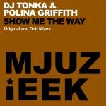 DJ TONKA & POLINA GRIFFITH: Show Me The Way