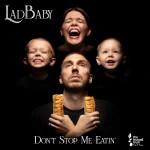 LADBABY: Don't Stop Me Eatin'
