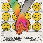 MARSHMELLO & DEMI LOVATO: OK Not To Be OK