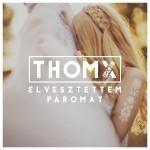 THOMX: Elvesztettem páromat