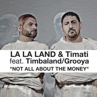 LA LA LAND & TIMATI feat. TIMBALAND & GROOYA: Not All About The Money