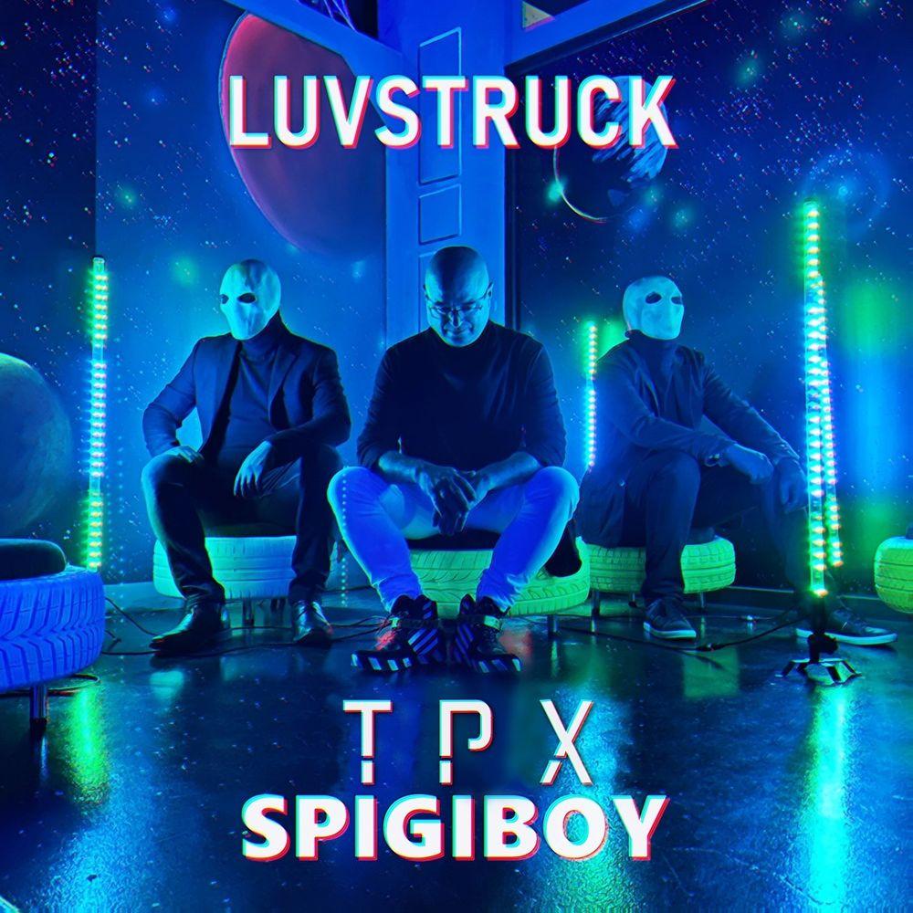 TPX, SPIGIBOY: Luvstruck