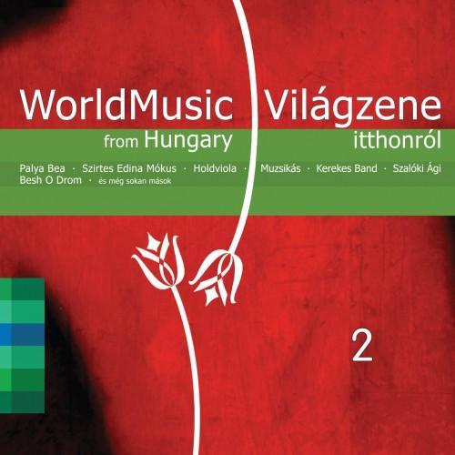 VÁLOGATÁS: World Music From Hungary 2 - Világzene itthonról 2