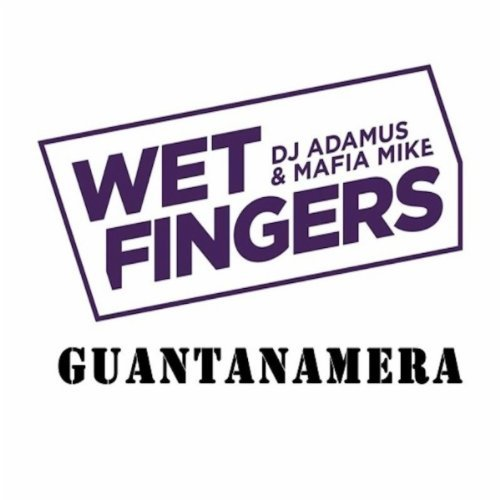 WET FINGERS & MANDEE: Guantanamera