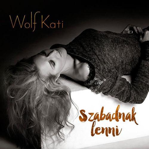 WOLF KATI: Szabadnak lenni / Tomorrow