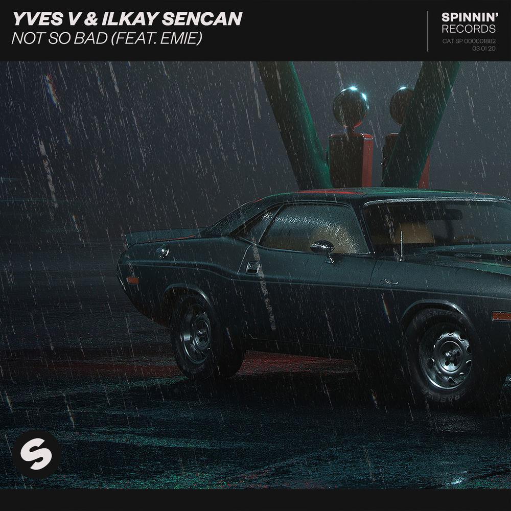 YVES V & ILKAY SENCAN feat. EMIE: Not So Bad