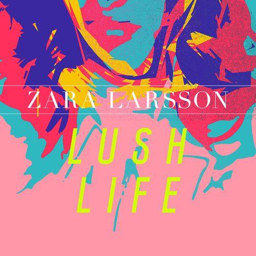 ZARA LARSSON: Lush Life